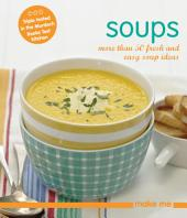 Soups: More than 50 fresh and easy soup ideas