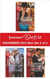 Harlequin Desire November 2015 - Box Set 2 of 2: Courting the Cowboy Boss\Pregnant with the Rancher's Baby\A Christmas Baby Surprise