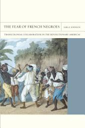 The Fear of French Negroes: Transcolonial Collaboration in the Revolutionary Americas