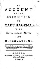 An Account of the expedition to Carthagena: with explanatory notes and observations