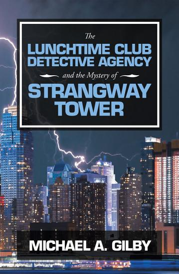 The Lunchtime Club Detective Agency and the Mystery of Strangway Tower PDF