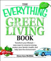 The Everything Green Living Book: Easy ways to conserve energy, protect your family's health, and help save the environment