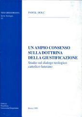 Un ampio consenso sulla dottrina della giustificazione: studio sul dialogo teologico cattolico-luterano