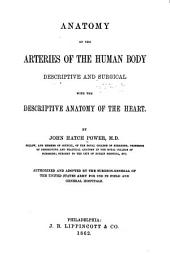 Anatomy of the Arteries of the Human Body, Descriptive and Surgical: With the Descriptive Anatomy of the Heart