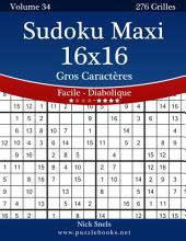 Sudoku Maxi 16x16 Gros Caractères - Facile à Diabolique - Volume 34 - 276 Grilles