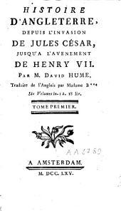 Histoire d'Angleterre: depuis l'invasion de Jules César jusqu'à l'avènement de Henry VII, Volume1