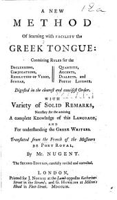 A new method of learning with facility the Greek tongue ... Translated from the French of the messieurs de Port Royal by Mr. Nugent. The second edition, carefully revised and corrected