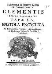 Sanctissimi ... Clementis ... papa 14. Epistola encyclica ad patriarchas, primates, archiepiscopos, & episcopos universae ecclesiae catholicae