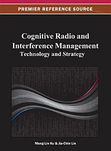 Cognitive Radio and Interference Management  Technology and Strategy