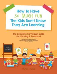 How to Have So Much Fun the Kids Don t Know They Are Learning PDF
