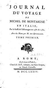 Journal du voyage de Michel de Montaigne en Italie, par la Suisse et l'Allemagne en 1580 et 1581: Volume1