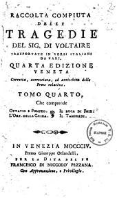 Raccolta compiuta delle tragedie del sig. di Voltaire trasportate in versi italiani da varj. Tomo primo -sesto: Volume 4