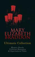 MARY ELIZABETH BRADDON Ultimate Collection  Mystery Novels  Victorian Romances   Supernatural Tales PDF