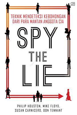 Spy The Lie  Para Mantan Anggota Cia Menunjukkan Anda Cara PDF