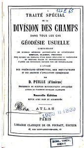 Traité spécial de la division des champs dans tous les cas, géodésie usuelle contenant toutes les méthodes arithmétiques et géométriques ... pour diviser les terrains d'une forme régulière et irrégulière ... à l'usage des ingénieurs-géomètres, des instituteurs ...