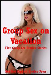 Group Sex on Vacation: Five Group Sex Erotica Stories