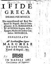 Ifide greca drama per musica da rappresentarsi nel real palazzo di Napoli. Per il compleanno di D. Marianna d'Austria regina delle Spagne, ...