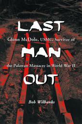 Last Man Out: Glenn McDole, USMC, Survivor of the Palawan Massacre in World War II