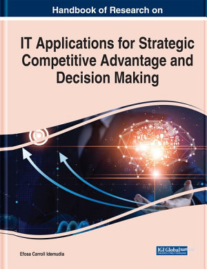 Handbook of Research on IT Applications for Strategic Competitive Advantage and Decision Making PDF