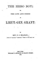 The Hero Boy: Or, The Life and Deeds of Lieut-Gen. Grant