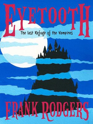 Eyetooth   The last refuge of the vampires