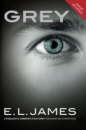 Grey («Cinquanta ombres» segons en Christian Grey 1): «Cinquanta ombres d'en Grey» segons en Christian