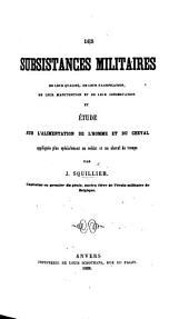 Des subsistances militaires, de leur qualité, de leur falsification ... et étude sur l'alimentation de l'homme et du cheval, etc