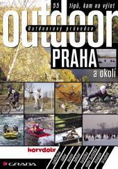 Outdoorový průvodce - Praha a okolí: 55 tipů, kam na výlet