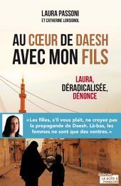 Au cœur de Daesh avec mon fils: Laura, déradicalisée, dénonce