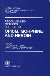 Méthodes Recommandées Pour L'identification de l'Opium, de la Morphine et de la Héroine: Manual á L'usage des Laboratoires Nationaux D'analyse des Drogues