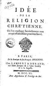 Idée de la religion chrétienne, où l'on explique succinctement tout ce qui est nécessaire pour être sauvé