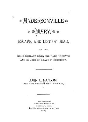 Andersonville Diary  Escape  and List of the Dead