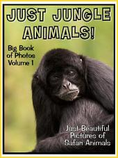 Just Jungle Animals! vol. 1: Big Book of Jungle Animal Photographs & Pictures