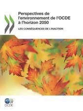 Perspectives de l'environnement de l'OCDE à l'horizon 2050 Les conséquences de l'inaction: Les conséquences de l'inaction