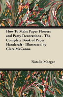 How to Make Paper Flowers and Party Decorations - the Complete Book of Paper Handcraft - Illustrated by Clare Mccann