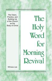 The Holy Word for Morning Revival - The Vision, Practice, and Building Up of the Church as the Body of Christ