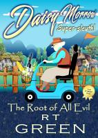 DAISY MORROW  Super sleuth  The Root of All Evil PDF