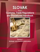 Slovak Republic Customs  Trade Regulations and Procedures Handbook Volume 1 Strategic and Practical Information PDF