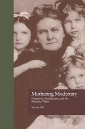 Mothering Modernity: Feminism, Modernism, and the Maternal Muse