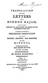 Translation of the Letters of a Hindoo Rajah: Written Previous To, and During the Period of His Residence in England. To which is Prefixed, a Preliminary Dissertation on the History, Religion, and Manners of the Hindoos, Volume 1