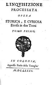 L' Inquisizione Processata: Opera Storica, E Curiosa Divisa in due Tomi, Volume 1