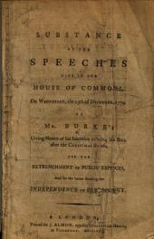 Substance of the Speeches Made in the House of Commons: On Wednesday, the 15th of December, 1779 on Mr. Burke's Giving Notice of His Intention to Bring in a Bill After the Christmas Recess, for the Retrenchment of Public Expences, and for the Better Securing the Independence of Parliament