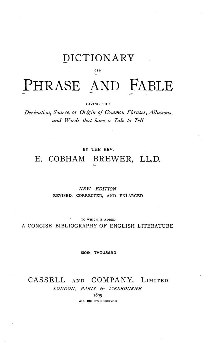Dictionary of Phrase and Fable, Giving the Derivation, Source, Or Origin of Common Phrases, Allusions, and Words that Have a Tale to Tell