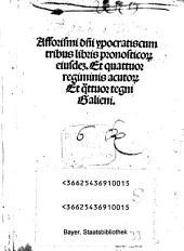 Afforismi domini Hypocratis cum tribus libris pronosticorum eiusdem Et quattuor regiminis acutorum Et quattuor tegni Galieni: cum tribus libris pronosticor. eiusd