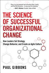 The Science Of Successful Organizational Change Book PDF