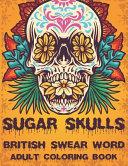 Sugar Skulls British Swear Word Coloring Book Book