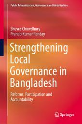Strengthening Local Governance in Bangladesh: Reforms, Participation and Accountability