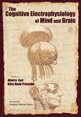 The Cognitive Electrophysiology of Mind and Brain