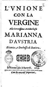 L'vnione con la Vergine alla serenissima arciduchessa Marianna d'Austria elettrice, e duchessa di Bauiera