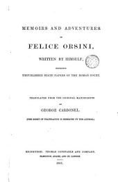 Memoirs and Adventures of Felice Orsini Written by Himself Contaning Unpublished State Papers of the Roman Court